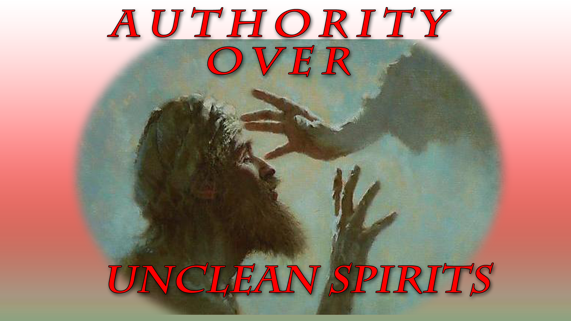 AUTHORITY OVER UNCLEAN SPIRITS (7-8-18)