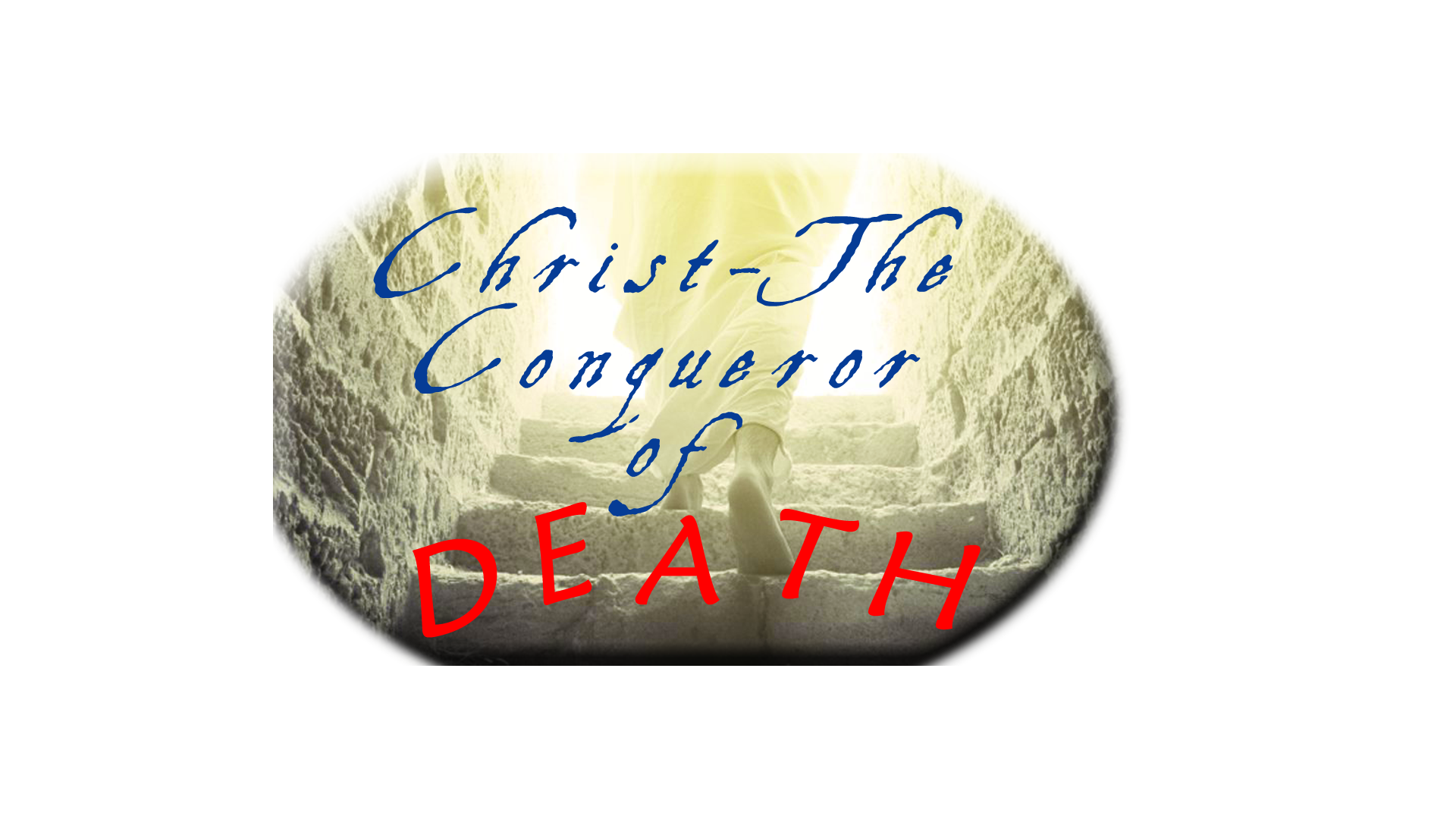 CHRIST THE CONQUEROR OF DEATH (7-1-18)