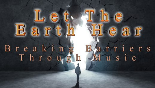 LET THE EARTH HEAR: BREAKING BARRIERS THROUGH MUSIC, (7-15-18)
