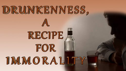 DRUNKENNESS, A RECIPE FOR IMMORALITY (9-30-18)