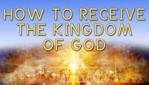 HOW TO RECEIVE THE KINGDOM OF GOD (10-7-18)