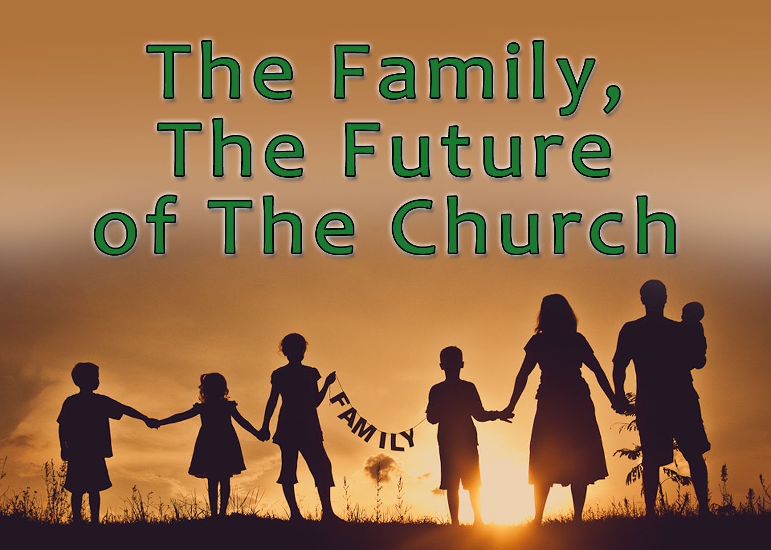 THE FAMILY, THE FUTURE OF THE CHURCH (12-30-18)