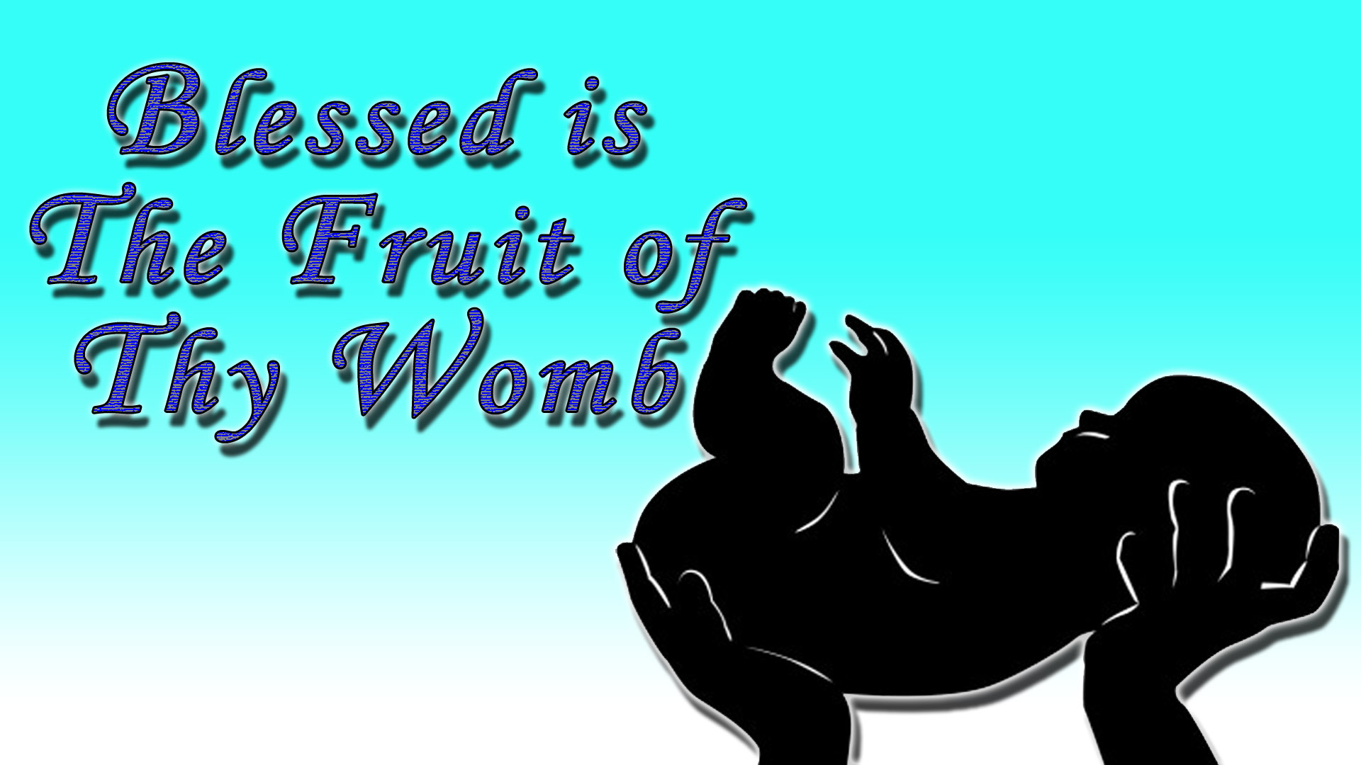 BLESSED IS THE FRUIT OF THY WOMB (12-23-18)