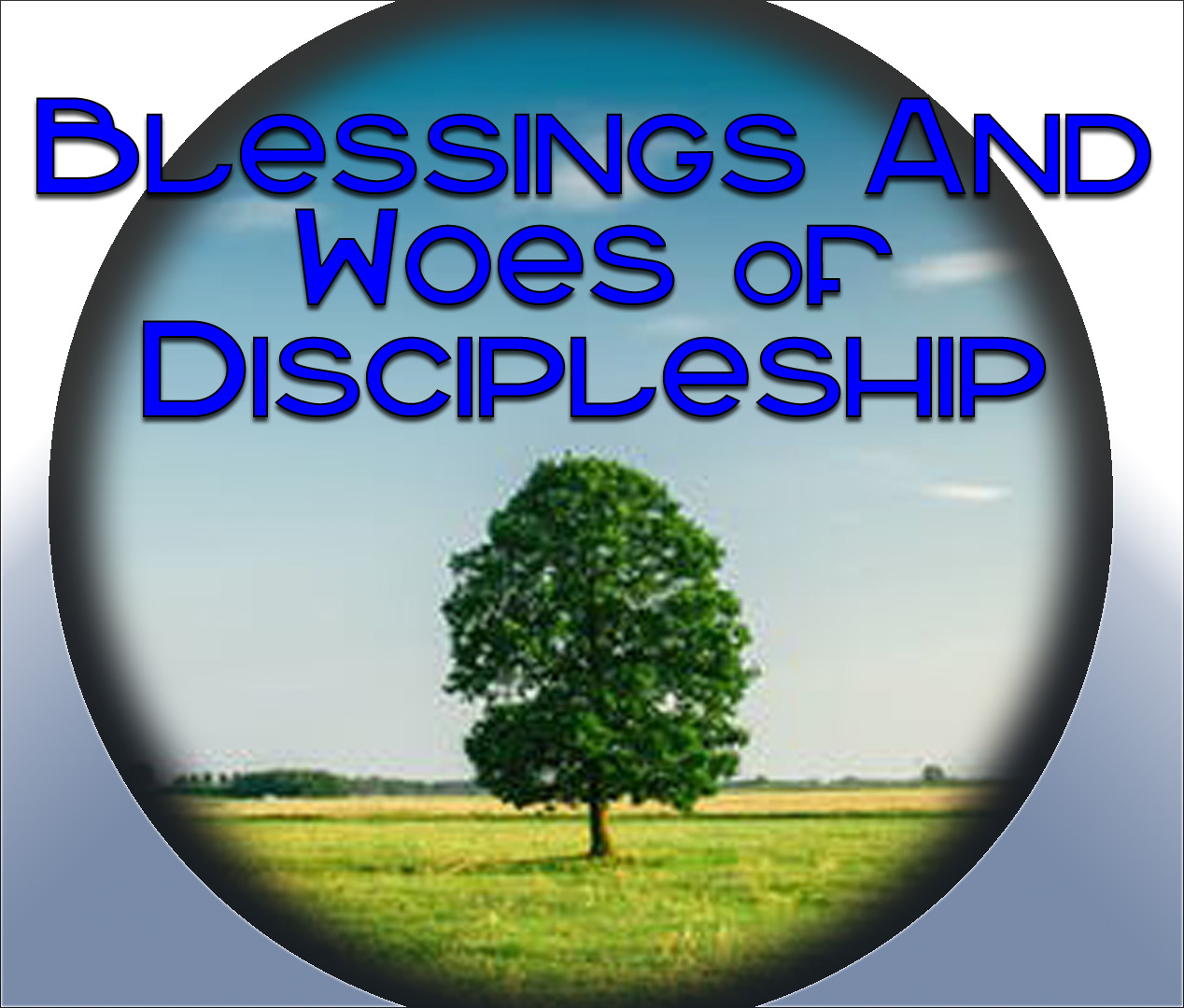 BLESSINGS AND WOES OF DISCIPLESHIP (2-17-19)