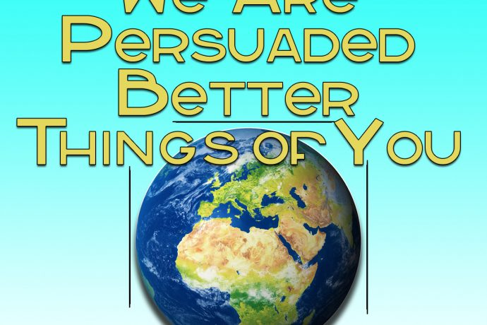WE ARE PERSUADED BETTER THINGS OF YOU (2-3-19)